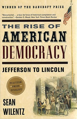 The Rise of American Democracy By Wilentz, Sean